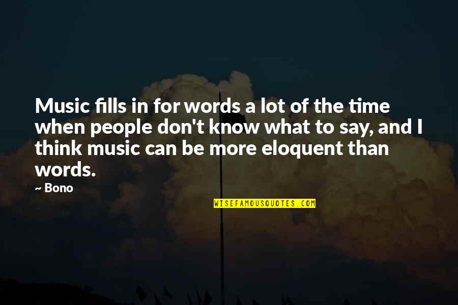 When They Think You Don't Know Quotes By Bono: Music fills in for words a lot of