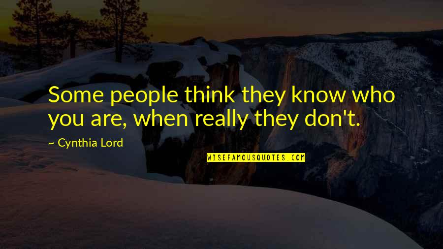 When They Think You Don't Know Quotes By Cynthia Lord: Some people think they know who you are,