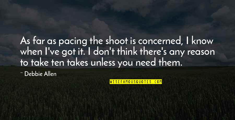 When They Think You Don't Know Quotes By Debbie Allen: As far as pacing the shoot is concerned,