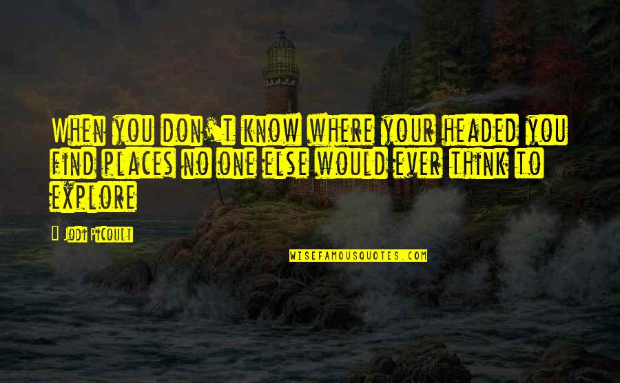 When They Think You Don't Know Quotes By Jodi Picoult: When you don't know where your headed you