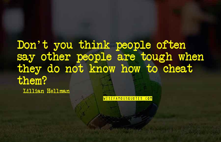 When They Think You Don't Know Quotes By Lillian Hellman: Don't you think people often say other people