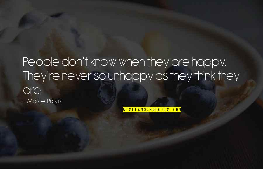 When They Think You Don't Know Quotes By Marcel Proust: People don't know when they are happy. They're