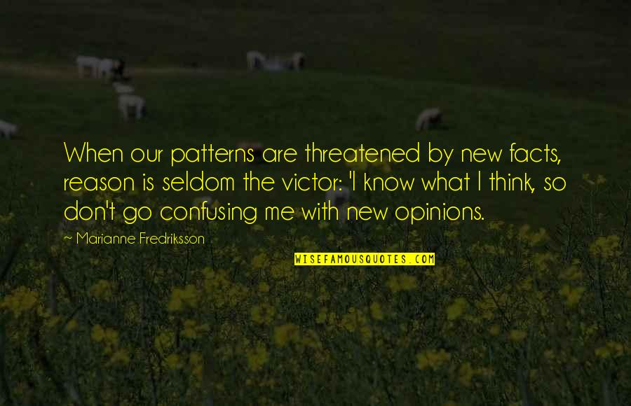 When They Think You Don't Know Quotes By Marianne Fredriksson: When our patterns are threatened by new facts,