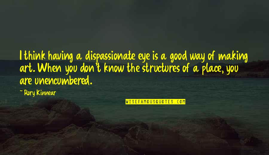 When They Think You Don't Know Quotes By Rory Kinnear: I think having a dispassionate eye is a