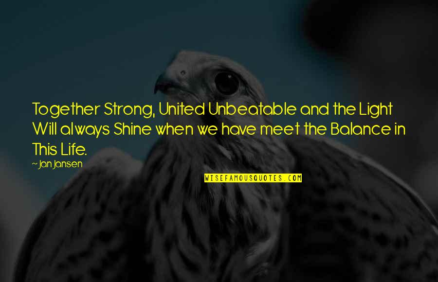 When We Meet Together Quotes By Jan Jansen: Together Strong, United Unbeatable and the Light Will