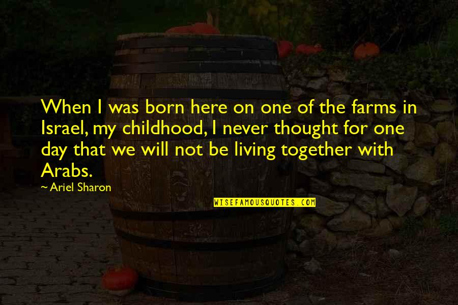 When We Not Together Quotes By Ariel Sharon: When I was born here on one of