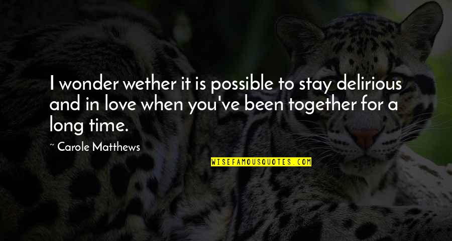 When We Not Together Quotes By Carole Matthews: I wonder wether it is possible to stay