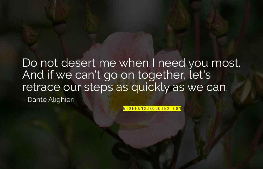 When We Not Together Quotes By Dante Alighieri: Do not desert me when I need you