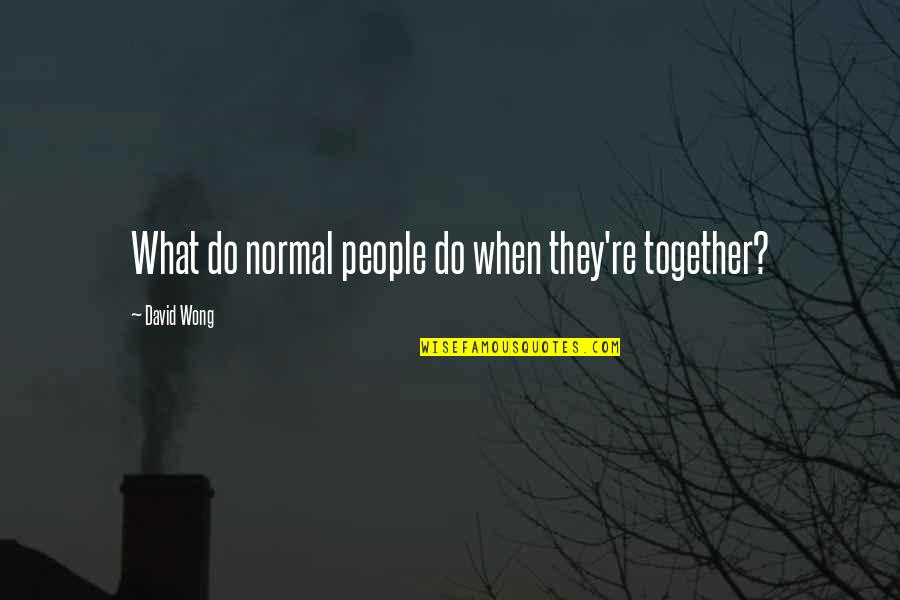 When We Not Together Quotes By David Wong: What do normal people do when they're together?