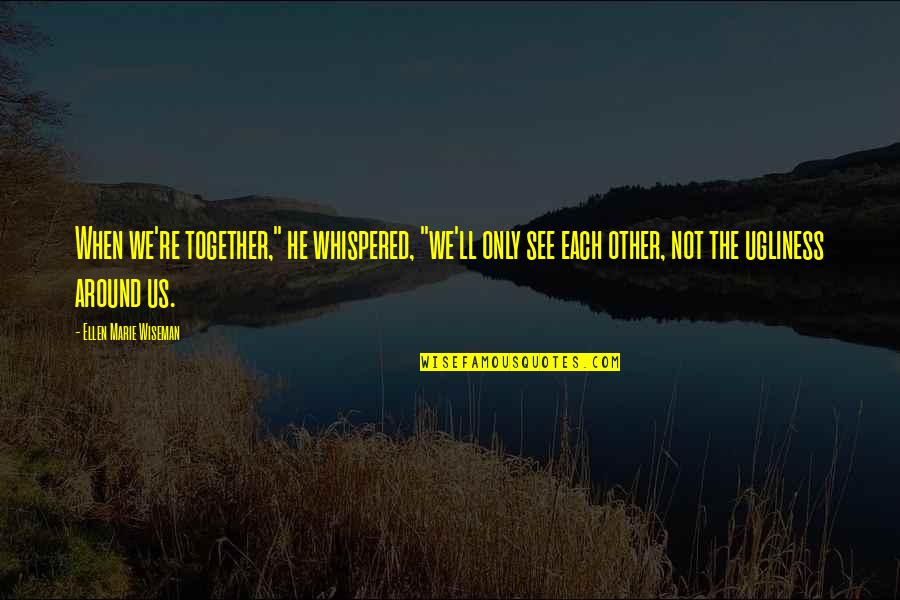 "When We Not Together Quotes By Ellen Marie Wiseman: When we're together,"" he whispered, ""we'll only see"