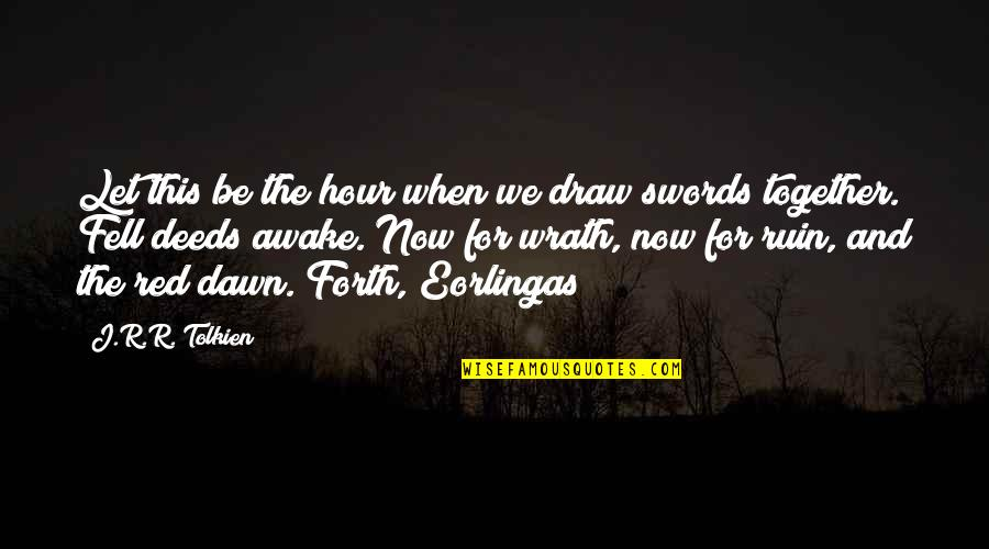 When We Not Together Quotes By J.R.R. Tolkien: Let this be the hour when we draw