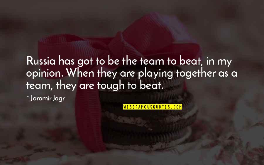 When We Not Together Quotes By Jaromir Jagr: Russia has got to be the team to