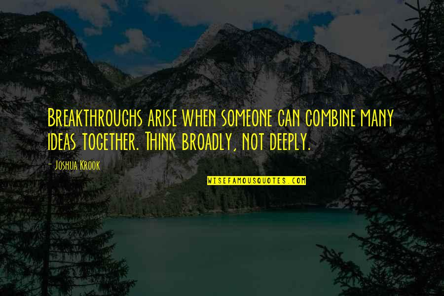 When We Not Together Quotes By Joshua Krook: Breakthroughs arise when someone can combine many ideas