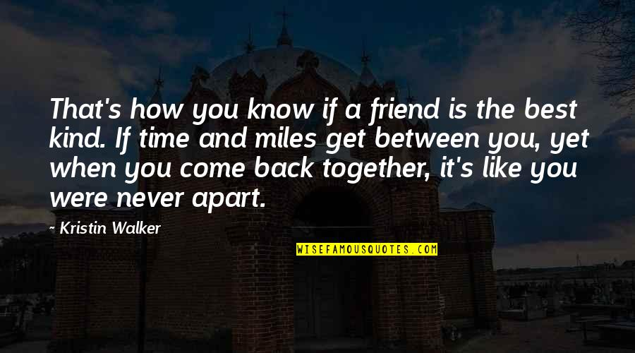 When We Not Together Quotes By Kristin Walker: That's how you know if a friend is