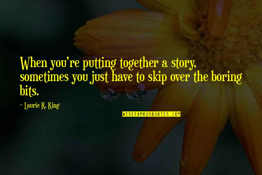 When We Not Together Quotes By Laurie R. King: When you're putting together a story, sometimes you
