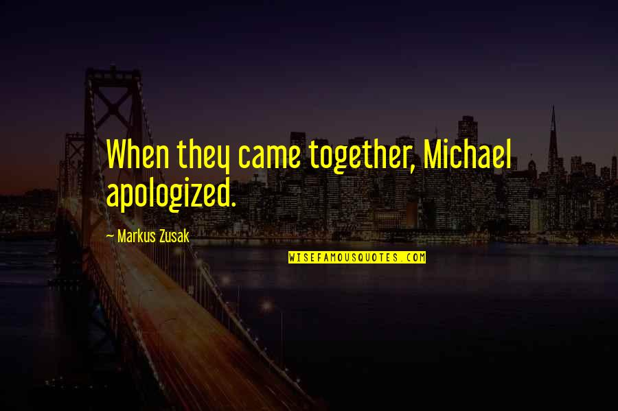 When We Not Together Quotes By Markus Zusak: When they came together, Michael apologized.