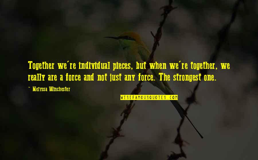 When We Not Together Quotes By Melyssa Winchester: Together we're individual pieces, but when we're together,