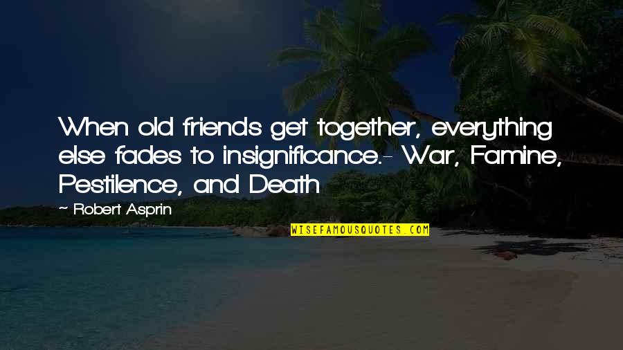 When We Not Together Quotes By Robert Asprin: When old friends get together, everything else fades