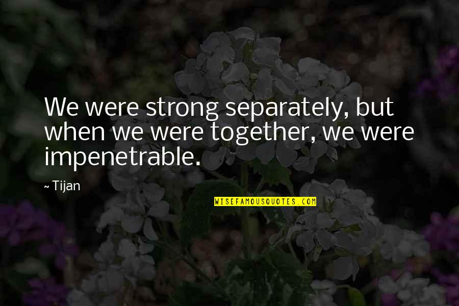 When We Not Together Quotes By Tijan: We were strong separately, but when we were