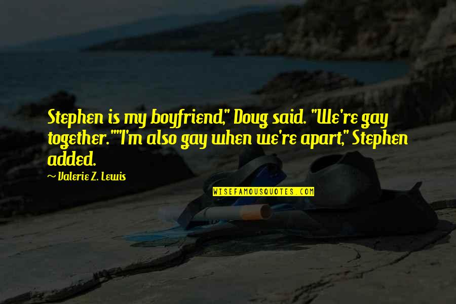 "When We Not Together Quotes By Valerie Z. Lewis: Stephen is my boyfriend,"" Doug said. ""We're gay"