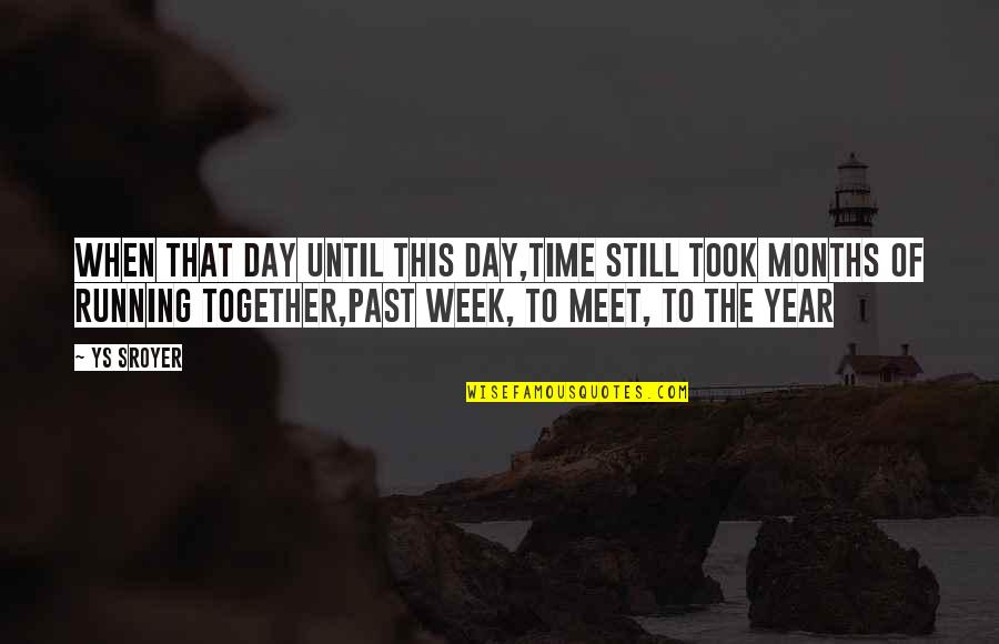 When We Not Together Quotes By Ys Sroyer: When that day until this day,time still took