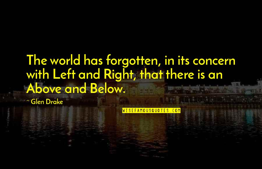 When You Are Heartbroken Quotes By Glen Drake: The world has forgotten, in its concern with