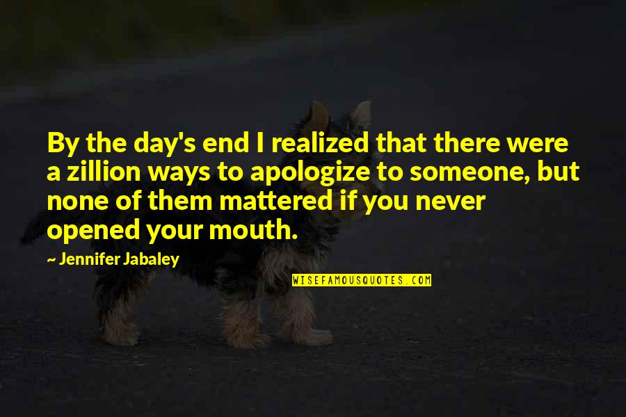 When You Are Heartbroken Quotes By Jennifer Jabaley: By the day's end I realized that there