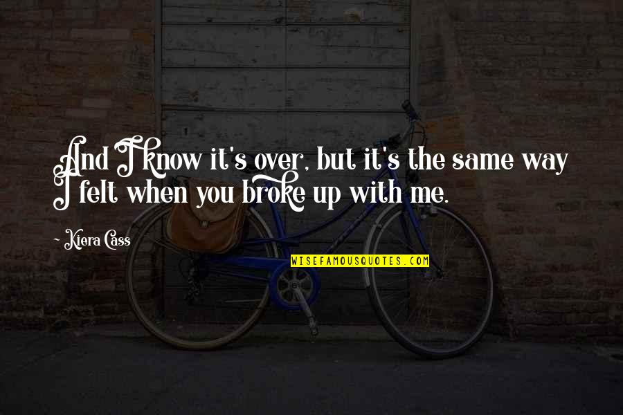When You Are Heartbroken Quotes By Kiera Cass: And I know it's over, but it's the