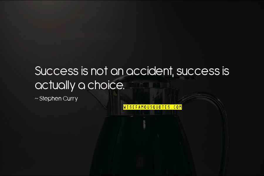 When You Are Heartbroken Quotes By Stephen Curry: Success is not an accident, success is actually
