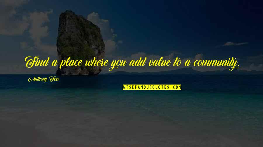When You Are Not His Priority Quotes By Anthony Foxx: Find a place where you add value to