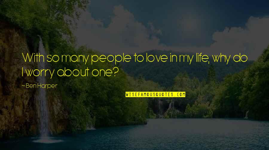 When You Are Not His Priority Quotes By Ben Harper: With so many people to love in my
