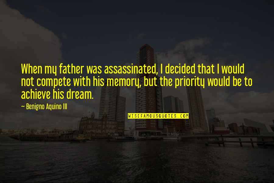 When You Are Not His Priority Quotes By Benigno Aquino III: When my father was assassinated, I decided that
