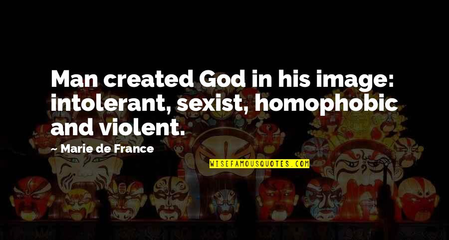 When You Are Not His Priority Quotes By Marie De France: Man created God in his image: intolerant, sexist,