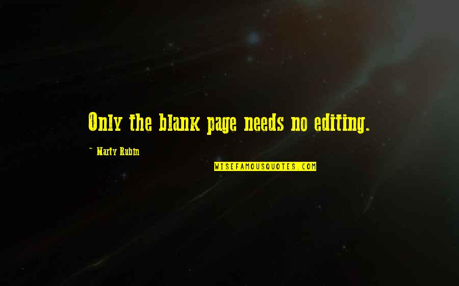 When You Are Not His Priority Quotes By Marty Rubin: Only the blank page needs no editing.