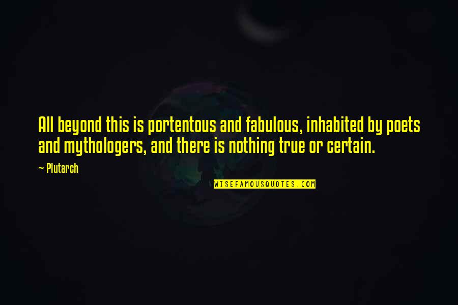 When You Are Not His Priority Quotes By Plutarch: All beyond this is portentous and fabulous, inhabited