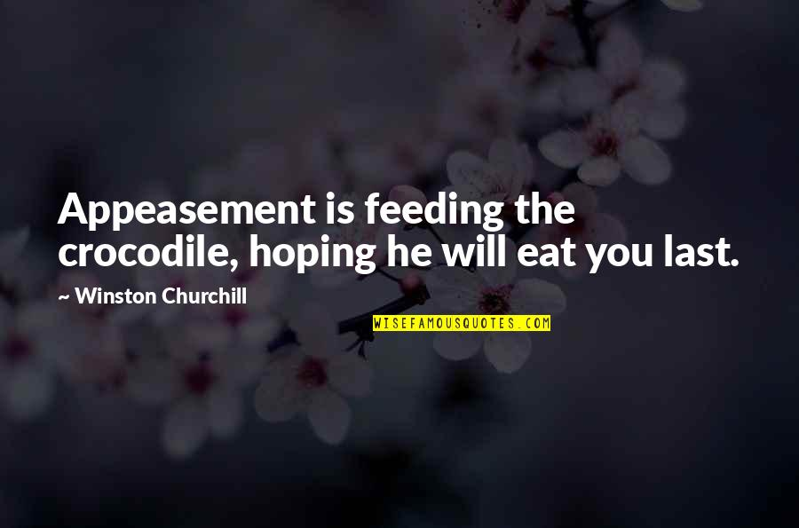 When You Are Not His Priority Quotes By Winston Churchill: Appeasement is feeding the crocodile, hoping he will