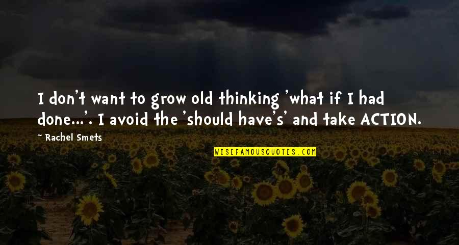 When You Are Treated Unfairly Quotes By Rachel Smets: I don't want to grow old thinking 'what