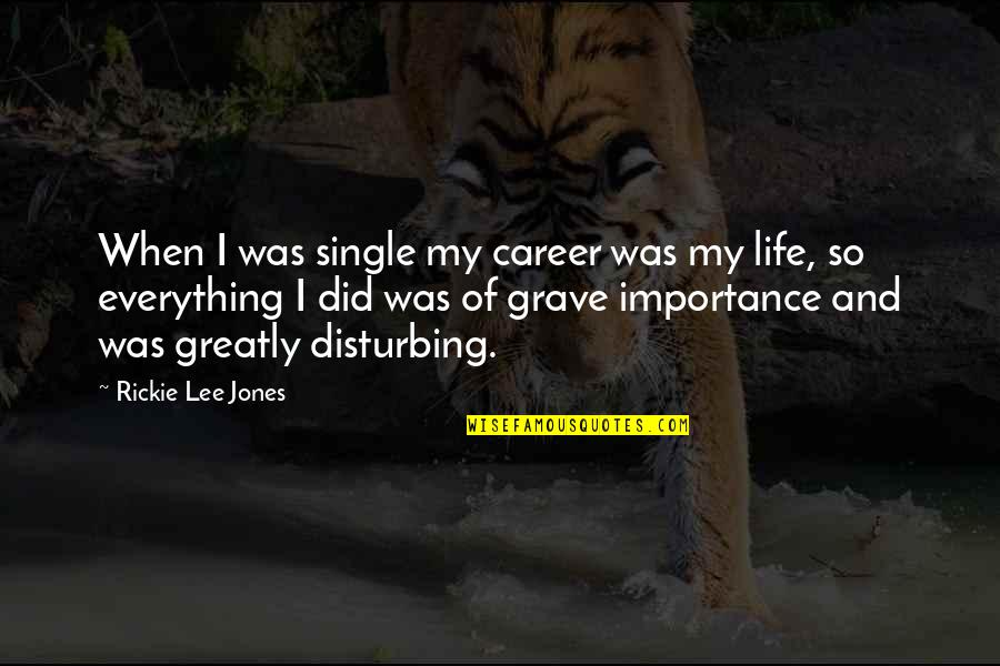 When You Are Treated Unfairly Quotes By Rickie Lee Jones: When I was single my career was my
