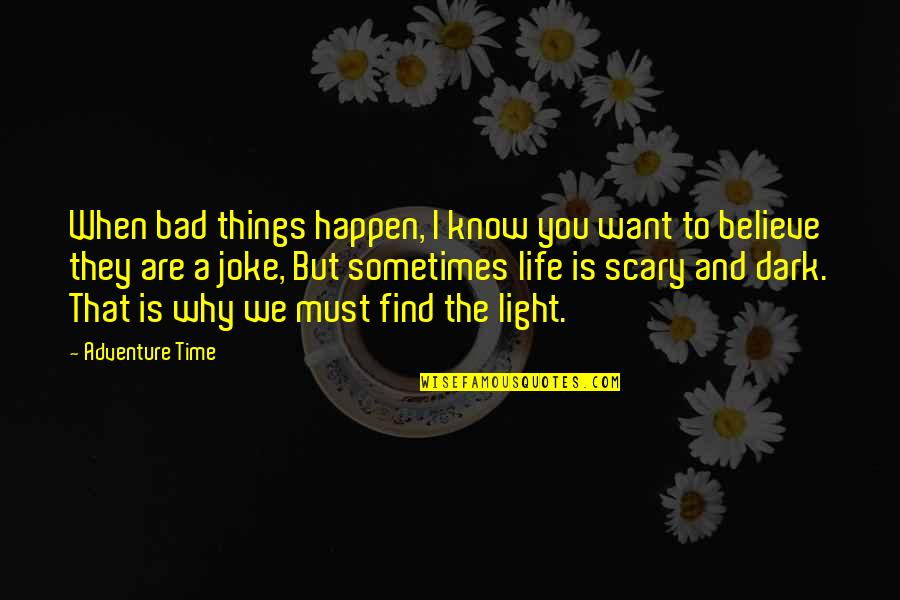 When You Believe Quotes By Adventure Time: When bad things happen, I know you want