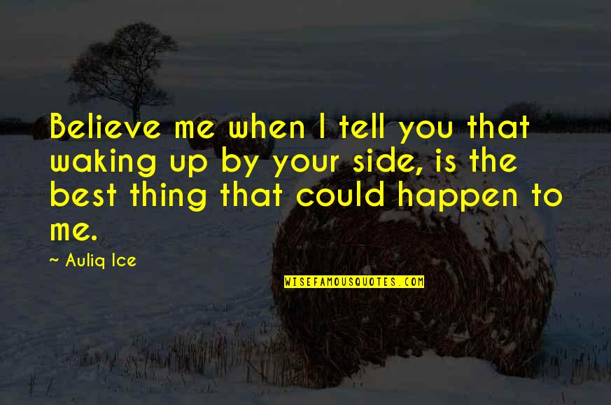 When You Believe Quotes By Auliq Ice: Believe me when I tell you that waking