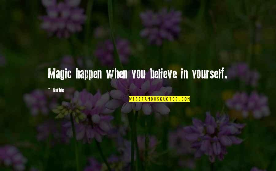 When You Believe Quotes By Barbie: Magic happen when you believe in yourself.