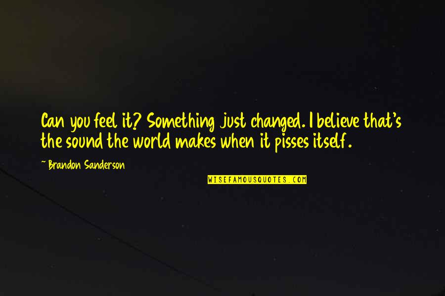 When You Believe Quotes By Brandon Sanderson: Can you feel it? Something just changed. I