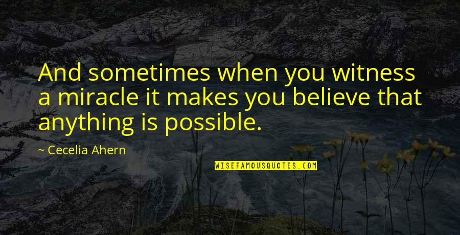 When You Believe Quotes By Cecelia Ahern: And sometimes when you witness a miracle it