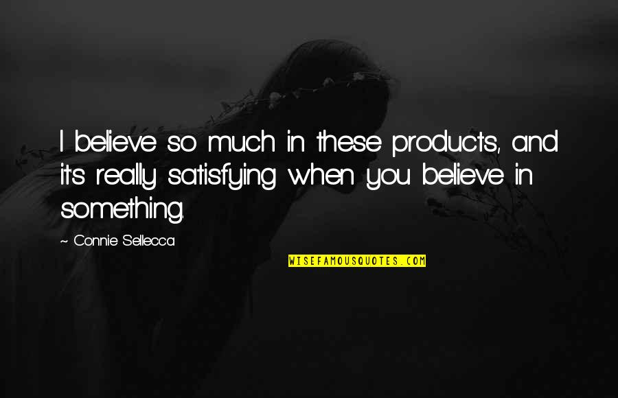 When You Believe Quotes By Connie Sellecca: I believe so much in these products, and