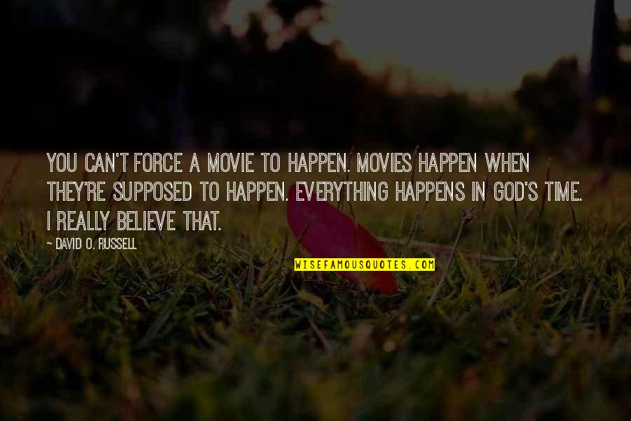 When You Believe Quotes By David O. Russell: You can't force a movie to happen. Movies