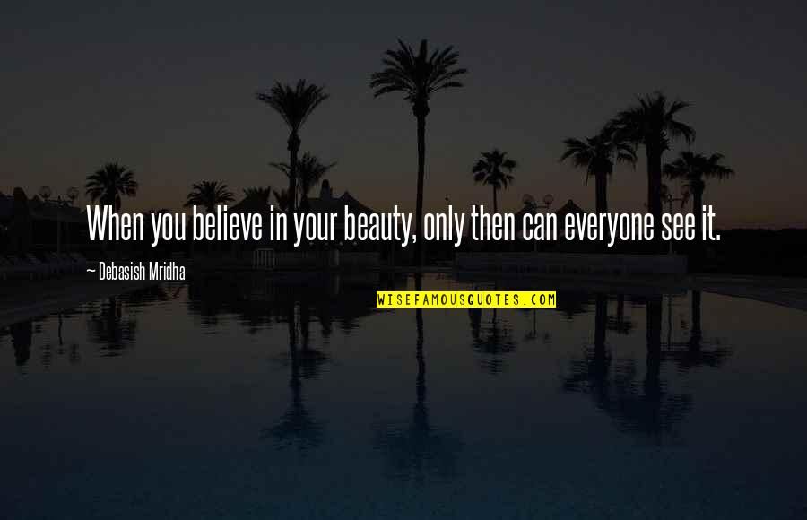 When You Believe Quotes By Debasish Mridha: When you believe in your beauty, only then
