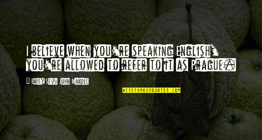 When You Believe Quotes By Emily St. John Mandel: I believe when you're speaking English, you're allowed