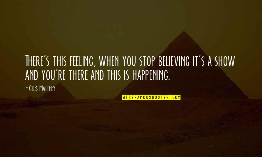 When You Believe Quotes By Giles Matthey: There's this feeling, when you stop believing it's