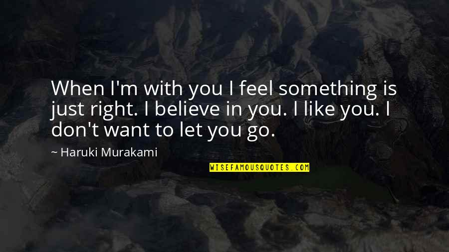 When You Believe Quotes By Haruki Murakami: When I'm with you I feel something is