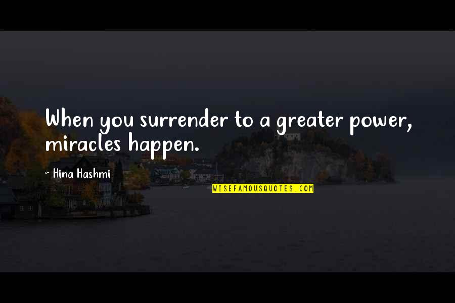 When You Believe Quotes By Hina Hashmi: When you surrender to a greater power, miracles